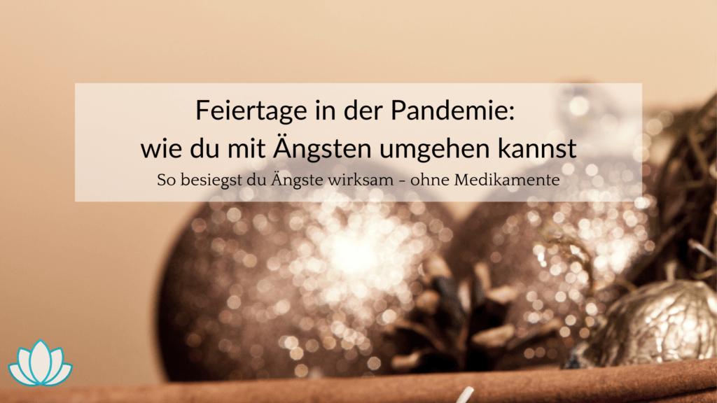 Feiertage in der Pandemie - so besiegst du Ängste wirksam