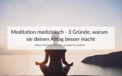Meditation medizinisch – 3 Gründe, warum sie deinen Alltag besser macht