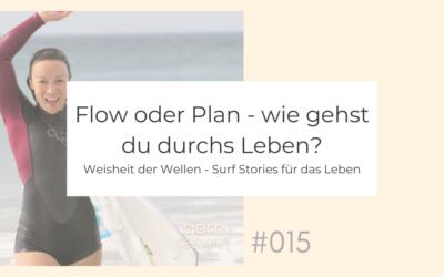 Flow oder Plan –  wie gehst du durchs Leben?